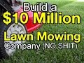 How to Build a $10 Million Lawn Mowing Company -Pricing Plan & Procedure