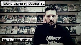 I Consigli di Frusciante: Settembre 2018