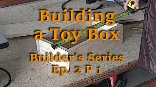 Wooden Toy Box - Builder's Series Ep. 2 P1