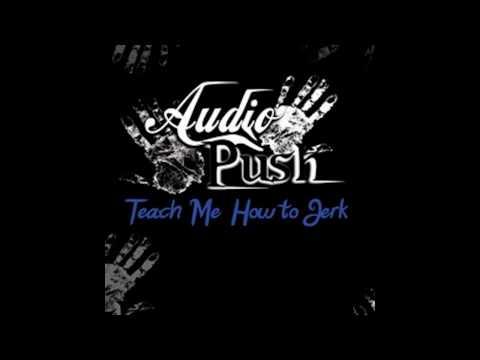 Audio Push  Teach Me How to Jerk Remix
