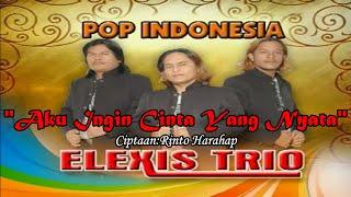 Download Video Trio Elexis - Aku Ingin Cinta Yang Nyata MP3 3GP MP4