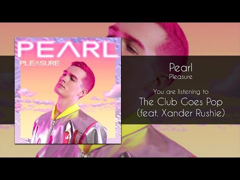 Pearl - The Club Goes Pop (feat. Xander Rushie) [Audio]