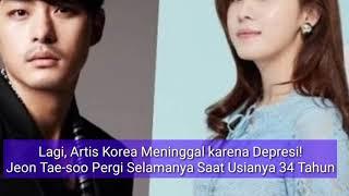 LAGI-LAGI Artis Korea MENINGGAL karena DEPRESI, Jeon Tae-sooPergi untuk Selamanya