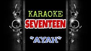 Seventeen - Ayah (Karaoke Tanpa Vokal)