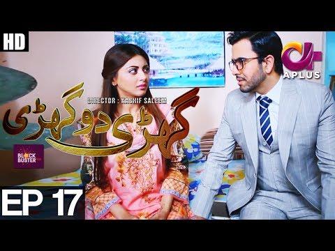 Ghari Do Ghari - Episode 17 | Aplus ᴴᴰ Drama | Junaid Khan, Nausheen Shah, Moomal Khalid