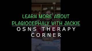 OSNS Therapy Corner- Learn more about Plagiocephaly with Jackie!
