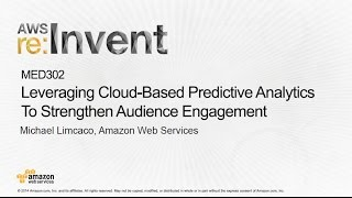 AWS re:Invent 2014   (MED302) Leveraging Cloud-Based Predictive Analytics to Strengthen Engagement