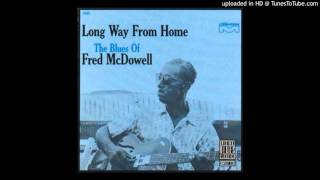 Mississippi Fred McDowell - Poor Boy, Long Way From Home