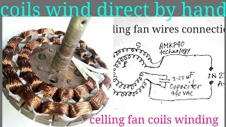 Celling Fan Coils Winding Direct by Hand, or CellingFan Wires Connections, or Fan Capacitor connect.
