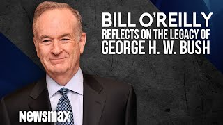 Bill O'Reilly Reflects on the Legacy of President George H. W. Bush