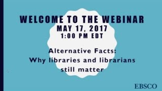 Alternative Facts: Why Libraries and Librarians Still Matter WEBINAR