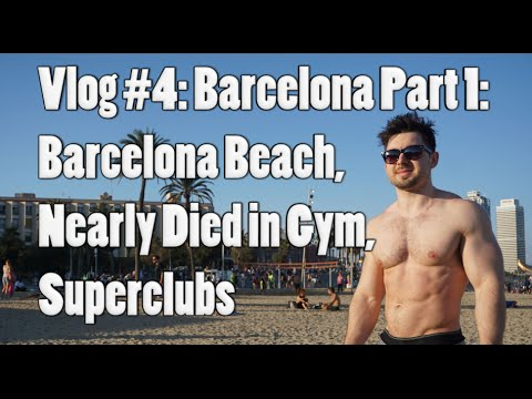 Vlog #4: Barcelona Part 1: Beach,  Nearly Died in Gym, Superclubs