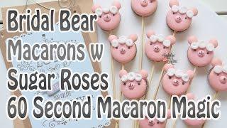 60 Second Macaron Magic: Pink Bridal Bear Macarons w Sugar Roses (FREE Bear Macaron Template)