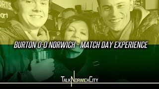 BURTON 0-0 NORWICH - MATCH DAY EXPERIENCE