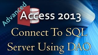 10. (Advanced Programming In Access 2013) Using DAO to Connect to SQL Server in VBA