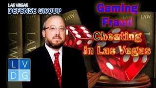 "What constitutes cheating at a Las Vegas casino? Nevada ""gaming fraud"" laws"