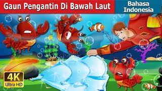 Gaun Pengantin Di Bawah Laut   The Wedding Dress Under The Sea Story   Dongeng Bahasa Indonesia