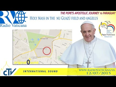 Pope Francis in Paraguay-Holy Mass in the large field of Ñu Guazú and Angelus
