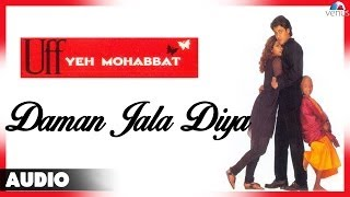 Download Uff Yeh Mohabbat : Daman Jala Diya Full Audio Song | Abhishek Kapoor, Twinkle Khanna | MP3 song and Music Video