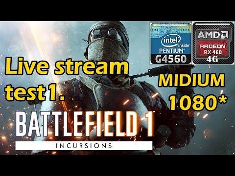 Live stream test/BF1/RX460 4G+G4560/DDR4 4x2/Midium/1080*
