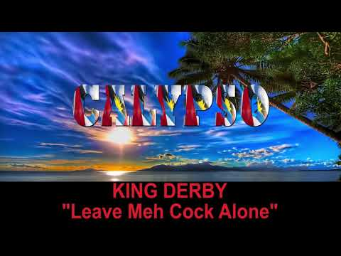 King Derby - Leave Meh Cock Alone (Antigua 2019 Calypso)