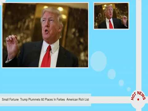 Small Fortune  Trump Plummets 92 Places In Forbes  American Rich List
