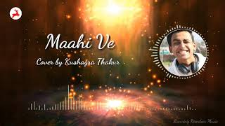 Maahi Ve - Kesari | Cover by Kushagra Thakur | Running Reindeer Music