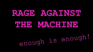 Rage Against The Machine - Enough is Enough - Episode 4 - A Life More Extraordinary