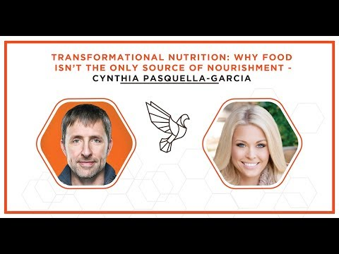Transformational Nutrition: Why Food Isn't the Only Source of Nourishment - Cynthia Pasquella-Garcia