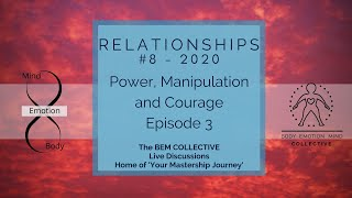 #8 Relationships ~ Power, manipulation and courage. Brought to you by the B.E.M Collective
