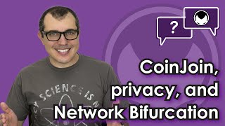 Bitcoin Q&A: CoinJoin, privacy, and network bifurcation