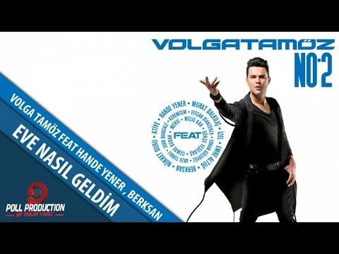 Volga Tamöz Ft. Hande Yener, Berksan - Eve Nasıl Geldim