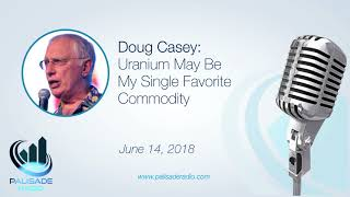 Doug Casey: Uranium May Be My Single Favorite Commodity
