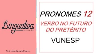 PRONOMES 12 – VUNESP – FUTURO DO PRETÉRITO