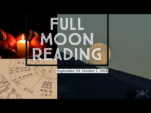 Full Moon Reading | September 24-October 7, 2018 | Sarah Hall ☽♥☾