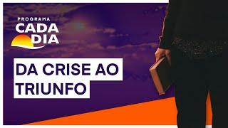 """PROGRAMA CADA DIA - """" Da crise ao Triunfo"""""""