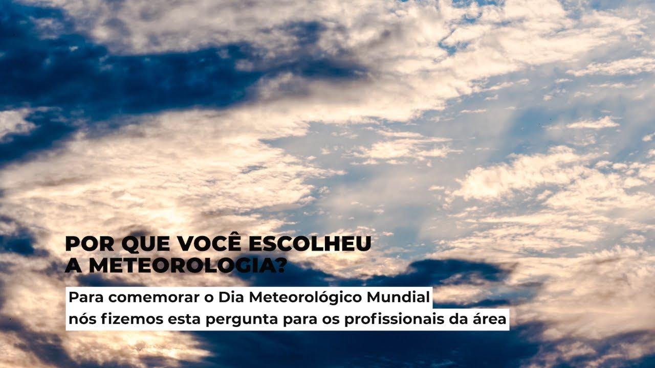 Dia Meteorológico Mundial - Por que Meteorologia?