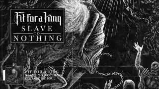 Fit For A King – Cleanse My Soul (@FitForAKing #SlaveToNothing)