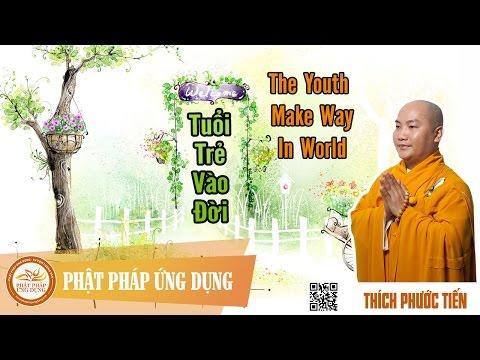 Tuổi Trẻ Vào Đời English Sub (The Youth Make Way In World) - Thầy Thích Phước Tiến