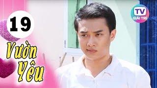 Vườn Yêu - Tập 19 | Giải Trí TV Phim Việt Nam 2019