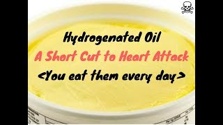 Hydrogenated Oil , An ugly truth of food industry and A shortcut to Heart attack.