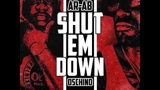 Ar-Ab Ft. Oschino - Shut Em Down (2016 New CDQ Dirty NO DJ) @AssaultRifleAb