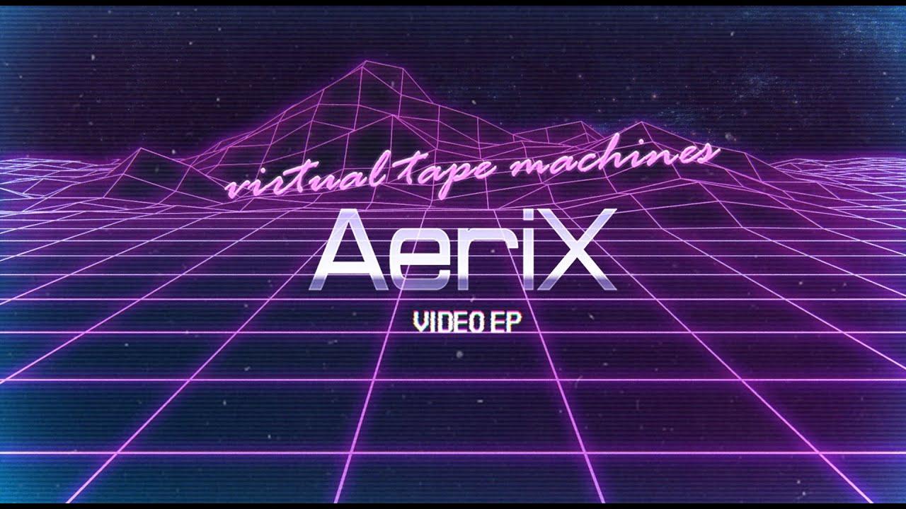 Download AeriX - virtual tape machines (Video EP)