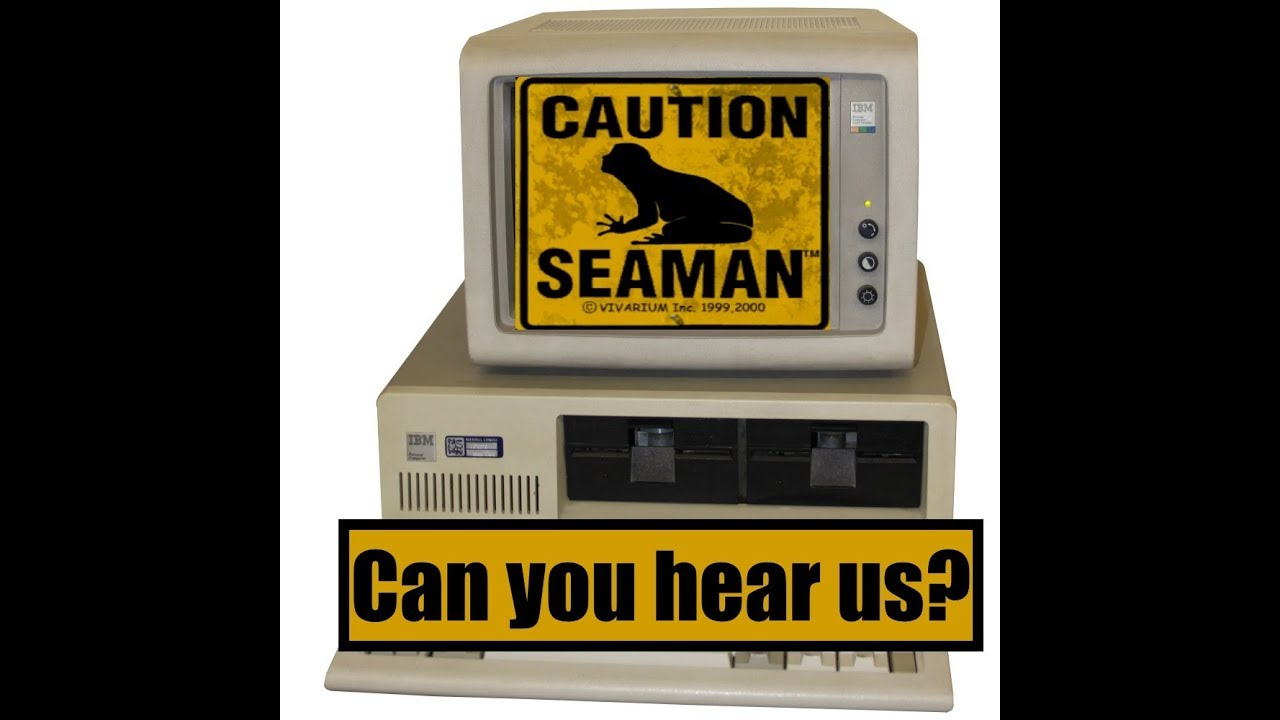 FacTech - Playing Caution Seaman on a PC - Can you hear us?