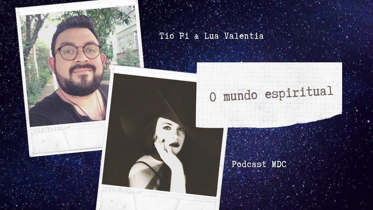 Podcast MDC 3: Como é o Mundo Espiritual com Tio Pi e Lua Valentia