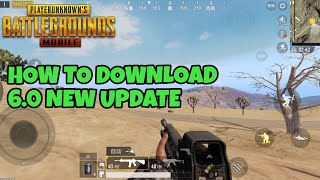 How To Download 6.0 Update On Pubg Mobile