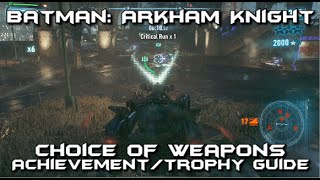 Batman Arkham Knight - Choice of Weapons Achievement/Trophy Guide