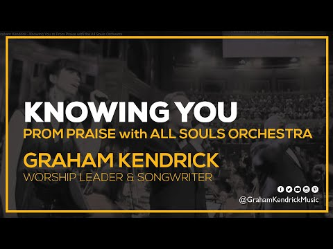 Graham Kendrick - Knowing You at Prom Praise with the All Souls Orchestra