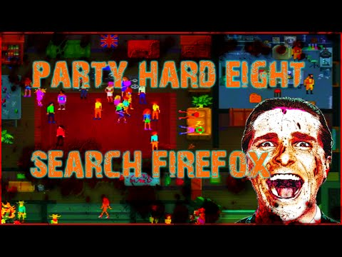 Party Hard Eight: Search Firefox