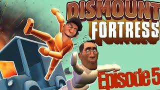 Dismount Fortress 5 [Season 1 Finale]